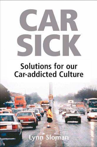 Car Sick: Solutions for Our Car-Addicted Culture (Paperback)