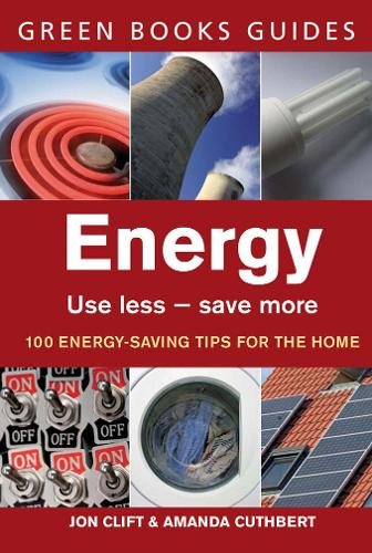 Energy: Use Less, Save More - Green Books Guides (Paperback)