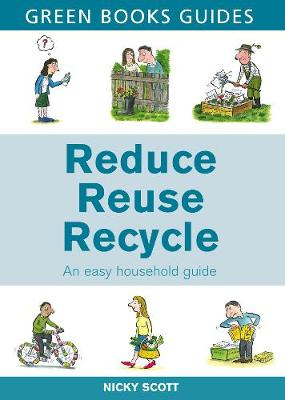 Reduce, Reuse, Recycle: An Easy Household Guide - Green Books Guides (Paperback)