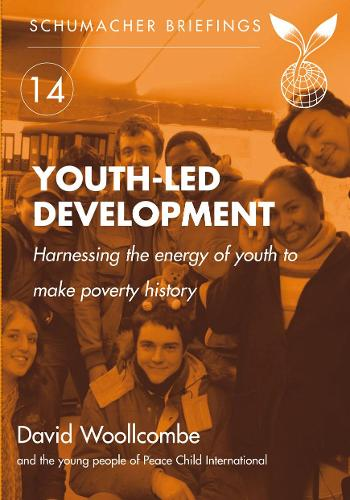 Youth-Led Development: Harnessing the Energy of Youth to Make Poverty History - Schumacher Briefings (Paperback)