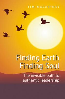 Finding Earth, Finding Soul: The Invisible Path to Authentic Leadership (Paperback)