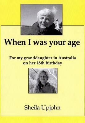 When I Was Your Age: For My Granddaughter in Australia on Her 18th Birthday (Paperback)