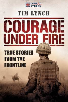 Courage Under Fire: True Stories from the Frontline (Hardback)