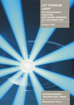 Let There be Light: Entertainment Lighting Software Pioneers in Conversation (Paperback)