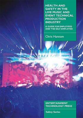 Health and Safety in the Live Music and Event Technical Production Industry (Paperback)