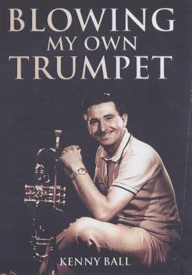 Blowing My Own Trumpet (Hardback)