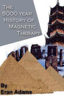 The 5000 Year History of Magnetic Therapy (Hardback)
