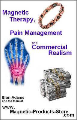Magnetic Therapy, Pain Management and Commercial Realism: A New Outlook for the 21st Century (Hardback)