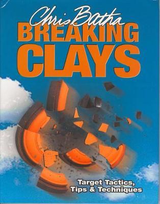 Breaking Clays: Target Tactics, Tips and Techniques (Hardback)