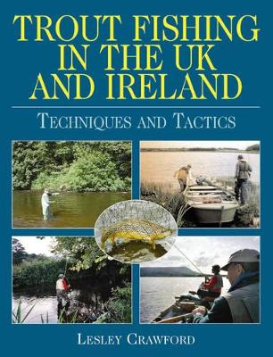 Trout Fishing in the UK and Ireland: Techniques and Tactics (Hardback)