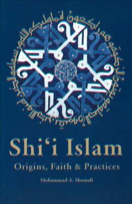 Shi'i Islam: Origins, Faith & Practices (Paperback)