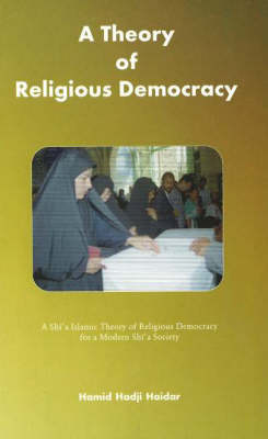 A Theory of Religious Democracy: A Shia Islamic Theory of Religious Democracy for a Modern Shia Society (Paperback)