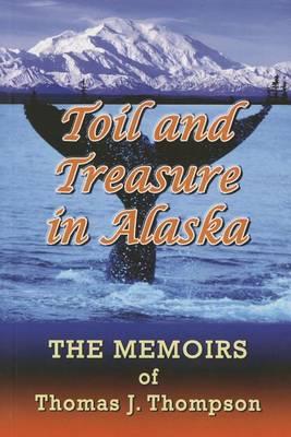 Toil and Treasure in Alaska (Paperback)