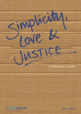 Simplicity, Love and Justice: A Discussion Course (Paperback)