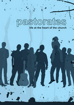 Pastorates: Life at the Heart of the Church (Paperback)