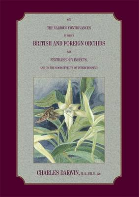 On the Various Contrivances by Which British and Foreign Orchids are Fertilised by Insects,and the Good Effects of Intercrossing (Hardback)