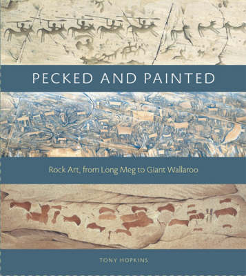 Pecked and Painted: Rock Art from Long Meg to Giant Wallaroo - Wildlife Art Series v. 20 (Hardback)