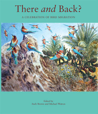 There and Back: A Celebration of Bird Migration - Wildlife Art Series 27 (Hardback)