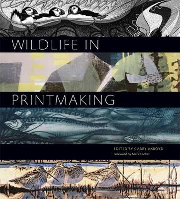 Wildlife in Printmaking - Wildlife Art Series 30 (Hardback)