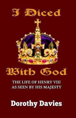 I Diced with God: The Life of Henry VIII as Seen by His Majesty (Paperback)