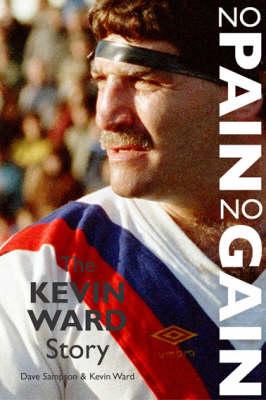 No Pain No Gain: The Kevin Ward Story (Paperback)