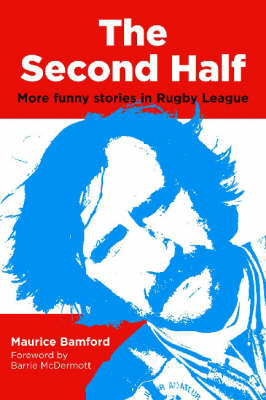 The Second Half: More Funny Stories in Rugby League (Paperback)