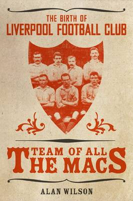 The Team of All the Macs: The Early Days of Liverpool FC (Paperback)