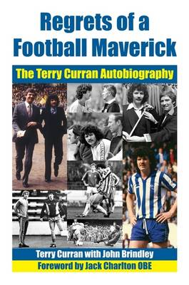 Regrets of a Football Maverick: The Terry Curran Autobiography (Hardback)