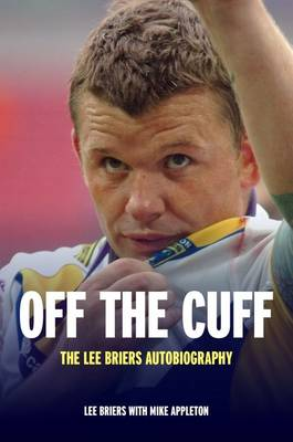 Off the Cuff: The Lee Briers Autobiography (Hardback)
