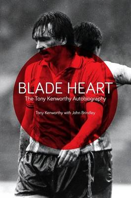 Blade Heart: The Tony Kenworthy Autobiography (Paperback)