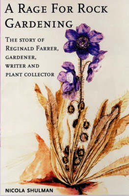 A Rage for Rock Gardening: The Story of Reginald Farrer, Gardener, Writer and Plant Collector (Hardback)