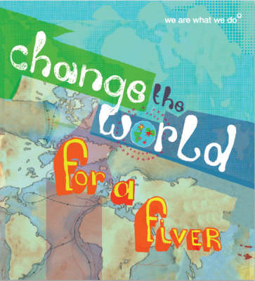 Change the World for a Fiver: We are What We Do (Paperback)