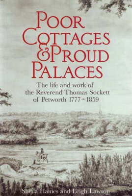 Poor Cottages and Proud Palaces: The Life and Work of Thomas Sockett of Petworth 1777-1859 (Paperback)