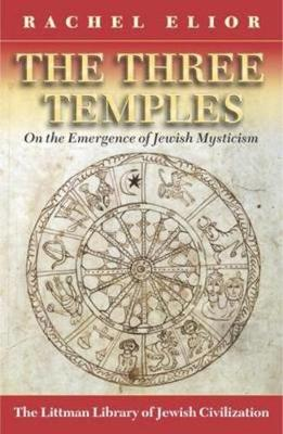The Three Temples: On the Emergence of Jewish Mysticism - Littman Library of Jewish Civilization (Paperback)