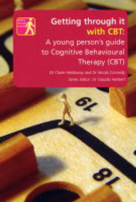 Getting Through it with CBT: A Young Persons Guide to Cognitive Behavioural Therapy - Getting Through it S. (Paperback)