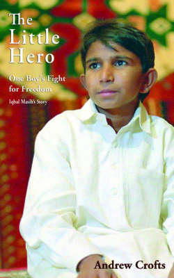 The Little Hero: One Boy's Fight for Freedom - Iqbal Masih's Story (Paperback)
