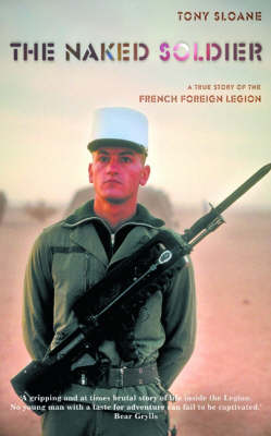 The Naked Soldier: A True Story of the French Foreign Legion (Paperback)