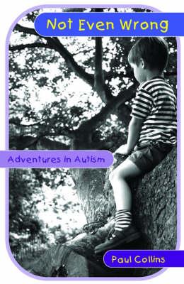 Not Even Wrong: Adventures in Autism (Paperback)