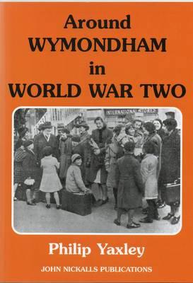 Around Wymondham in World War Two (Paperback)