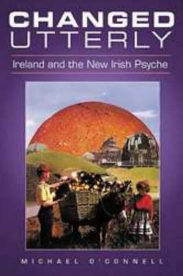 Changed Utterley: Ireland and the New Irish Psyche (Paperback)