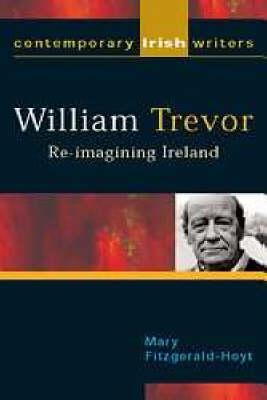 William Trevor: Re-imagining Ireland - Contemporary Irish Writers & Filmmakers S. (Paperback)