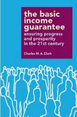 Basic Income Guarantee: Ensuring Progress in the 21st Century (Paperback)