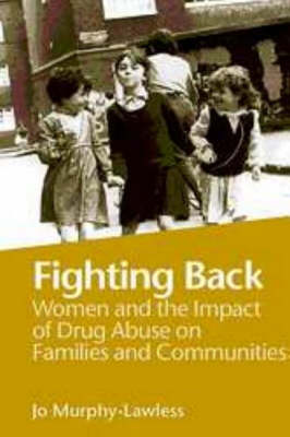Fighting Back: Women and the Impact of Drug Abuse on Families and Communities (Paperback)