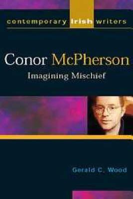 Conor McPherson: Imagining Mischief - Contemporary Irish Writers & Filmmakers S. (Paperback)