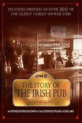 The Story of the Irish Pub: An Intoxicating History of the Licensed Trade in Ireland (Paperback)