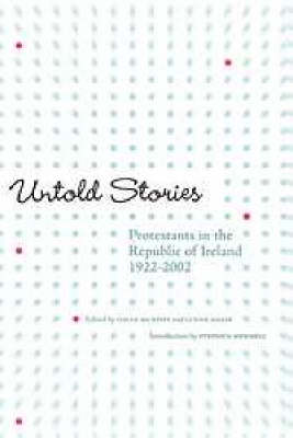 Untold Stories: Protestants in the Republic of Ireland, 1922-2002 (Paperback)