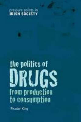 The Politics of Drugs: From Production to Consumption (Paperback)