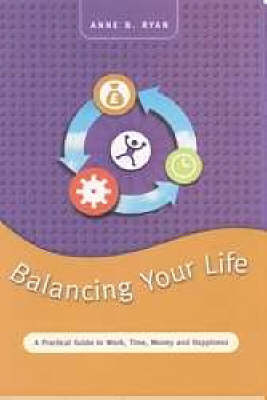 Balancing Your Life: A Practical Guide to Work, Time, Money and Happiness (Paperback)