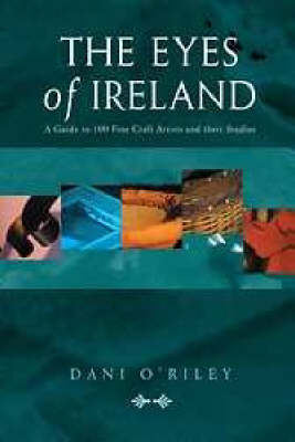 The Eyes of Ireland: A Guide to Fine Craft Artists and Their Studios (Paperback)