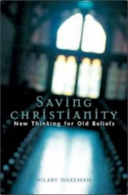 Saving Christianity: New Thinking for Old Beliefs (Paperback)